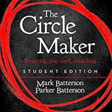 The Circle Maker Student Edition: Dream Big. Pray Hard. Think Long. (       UNABRIDGED) by Mark Batterson, Parker Batterson Narrated by Van Tracy
