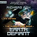 Earth Defiant: The Ember War, Book 4 Audiobook by Richard Fox Narrated by Luke Daniels