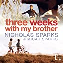 Three Weeks with My Brother (       UNABRIDGED) by Nicholas Sparks, Micah Sparks Narrated by Henry Leyva