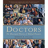 Doctors: The Illustrated History of Medical Pioneers ~ Sherwin B. Nuland
