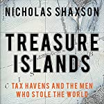 Treasure Islands: Tax Havens and the Men Who Stole the World | Nicholas Shaxson