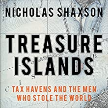 Treasure Islands: Tax Havens and the Men Who Stole the World Audiobook by Nicholas Shaxson Narrated by Tim Bentinck
