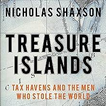 Treasure Islands: Tax Havens and the Men Who Stole the World | Livre audio Auteur(s) : Nicholas Shaxson Narrateur(s) : Tim Bentinck