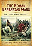 img - for The Roman Barbarian Wars: The Era of Roman Conquest book / textbook / text book