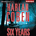 Six Years (       UNABRIDGED) by Harlan Coben Narrated by Scott Brick