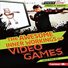 The Awesome Inner Workings of Video Games Audiobook by Arie Kaplan Narrated by  Book Buddy Digital Media