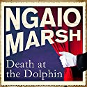 Death at the Dolphin Audiobook by Ngaio Marsh Narrated by James Saxon