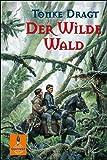 Der Wilde Wald: Abenteuer-Roman - Tonke Dragt