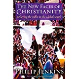 The New Faces of Christianity: Believing the Bible in the Global South ~ Philip Jenkins