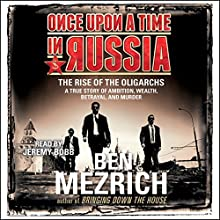 Once upon a Time in Russia: The Rise of the Oligarchs and the Greatest Wealth in History (       UNABRIDGED) by Ben Mezrich Narrated by Jeremy Bobb