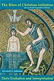 The Rites of Christian Initation: Their Evolution and Interpretation