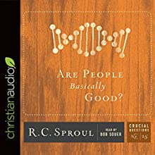 Are People Basically Good?: Series: Crucial Questions Audiobook by R.C. Sproul Narrated by Bob Souer