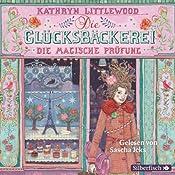 Die magische Prüfung (Die Glücksbäckerei 2) | Kathryn Littlewood