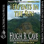 Serpents in the Sun | Hugh B. Cave