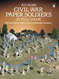 Civil War Paper Soldiers in Full Color: 100 Authentic Union and Confederate Soldiers (Dover Children's Activity Books) (0486249875) by Smith, A. G.