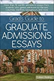 Grad's Guide to Graduate Admissions Essays: Examples from Real Students Who Got into Top Schools