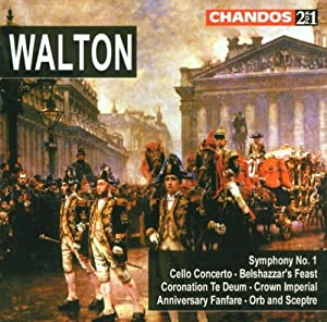 Walton: Symphony No. 1, Cello Concerto, Belshazzar's Feast, Coronation Te Deum, Crown Imperial, Anniversary Fanfare, Orb and Sceptre