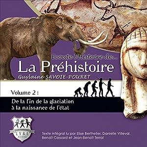 De la fin de la glaciation à la naissance de l'état (Ecoute l'Histoire de la Préhistoire 2) | Livre audio