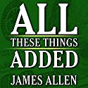 All These Things Added plus As He Thought: The Life of James Allen (       UNABRIDGED) by James Allen Narrated by Mitch Horowitz