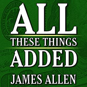 All These Things Added plus As He Thought: The Life of James Allen Audiobook