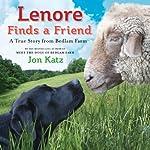 Lenore Finds a Friend: A True Story from Bedlam Farm | Jon Katz