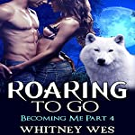 Roaring to Go: Becoming Me, Part 4 | Whitney Wes
