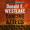 Dancing Aztecs (       UNABRIDGED) by Donald E. Westlake Narrated by Brian Holsopple