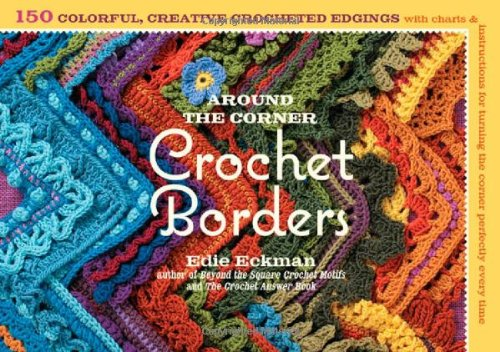 Around the Corner Crochet Borders: 150 Colorful,