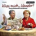 Küss mich, Kanzler! Haushaltsdebatten bei Merkels Hörspiel von Stefan Lehnberg Gesprochen von: Stefan Lehnberg, Antonia Isabella von Romatowski