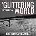 The Glittering World Audiobook by Robert Levy Narrated by Edoardo Ballerini