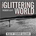 The Glittering World Audiobook by Robert Levy Narrated by Edoardo Ballerini