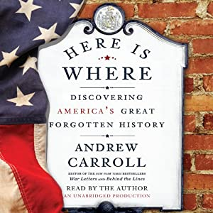 Here Is Where - Discovering America's Great Forgotten History - Andrew Carroll