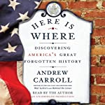 Here Is Where: Discovering America's Great Forgotten History | Andrew Carroll