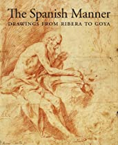 Free The Spanish Manner: Drawings from Ribera to Goya Ebook & PDF Download