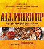 All Fired Up: Smokin hot BBQ secrets from the Souths best pitmasters