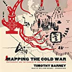 Mapping the Cold War: Cartography and the Framing of America's International Power | Timothy Barney