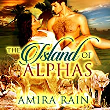 The Island of Alphas (       UNABRIDGED) by Amira Rain Narrated by Jigisha Patel