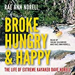 Broke, Hungry, and Happy: The Life of Extreme Kayaker Dave Norell | Rae Ann Norell
