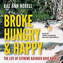 Broke, Hungry, and Happy: The Life of Extreme Kayaker Dave Norell (       UNABRIDGED) by Rae Ann Norell Narrated by Rae Ann Norell, Isaiah T. Silkwood