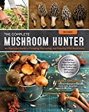 img - for The Complete Mushroom Hunter, Revised: Illustrated Guide to Foraging, Harvesting, and Enjoying Wild Mushrooms - Including new sections on growing your own incredible edibles and off-season collecting book / textbook / text book