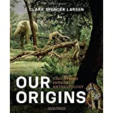 Our Origins: Discovering Physical Anthropology (Third Edition) ~ Clark Spencer Larsen