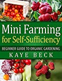 img - for Mini Farming for Self-Sufficiency: Beginner Guide to Organic Gardening book / textbook / text book