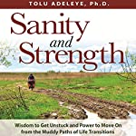 Sanity and Strength: Wisdom to Get Unstuck and Power to Move on from the Muddy Paths of Life Transitions | Dr. Tolu Adeleye