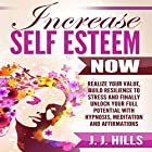 Increase Self Esteem Now: Realize Your Value, Build Resilience to Stress and Finally Unlock Your Full Potential with Hypnosis, Meditation and Affirmations Rede von J. J. Hills Gesprochen von:  InnerPeace Productions