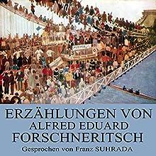 Erzählungen von Alfred Eduard Forschneritsch (       ungekürzt) von Alfred Eduard Forschneritsch Gesprochen von: Franz Suhrada