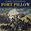 Fort Pillow: A Novel of the Civil War Audiobook by Harry Turtledove Narrated by John Allen Nelson