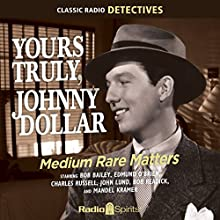 Yours Truly, Johnny Dollar: Medium Rate Matters Radio/TV Program by  Original Radio Broadcast Narrated by Bob Bailey, Edmund O'Brien, Mandel Kramer