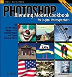 img - for Photoshop Blending Modes Cookbook for Digital Photographers : 49 Easy-to-Follow Recipes to Fix Problem Photos and Create Amazing Effects (Cookbooks (O'Reilly)) book / textbook / text book