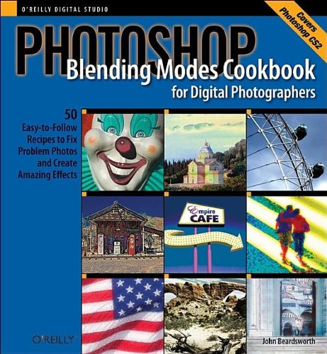 Photoshop Blending Modes Cookbook for Digital Photographers: 48 Easy-to-Follow Recipes to Fix Problem Photos and Create Amazing Effects