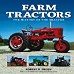 Farm Tractors: The History of the Tra...